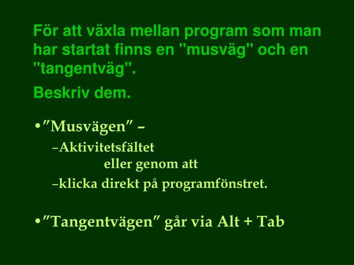 """För att växla mellan program som man har startat finns en """"musväg"""" och en """"tangentväg""""."""