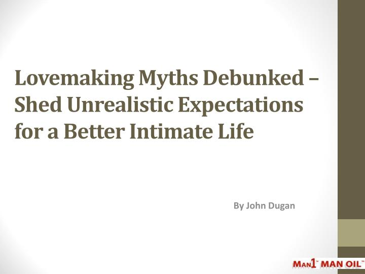 Lovemaking myths debunked shed unrealistic expectations for a better intimate life