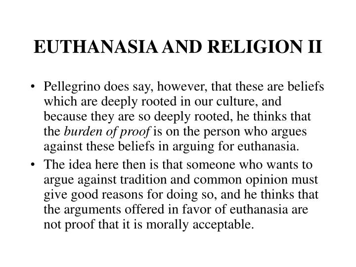 an arguments in favor of euthanasia Christian arguments in favour of euthanasia it fulfils the ten commandment honour your father and mother by respecting their wish to die.