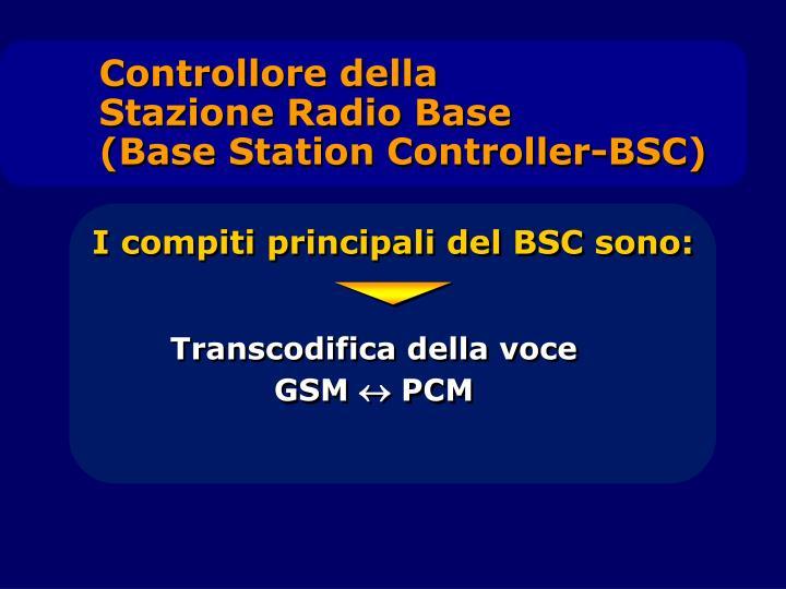 Controllore della                       Stazione Radio Base                                      (Base Station Controller-BSC)