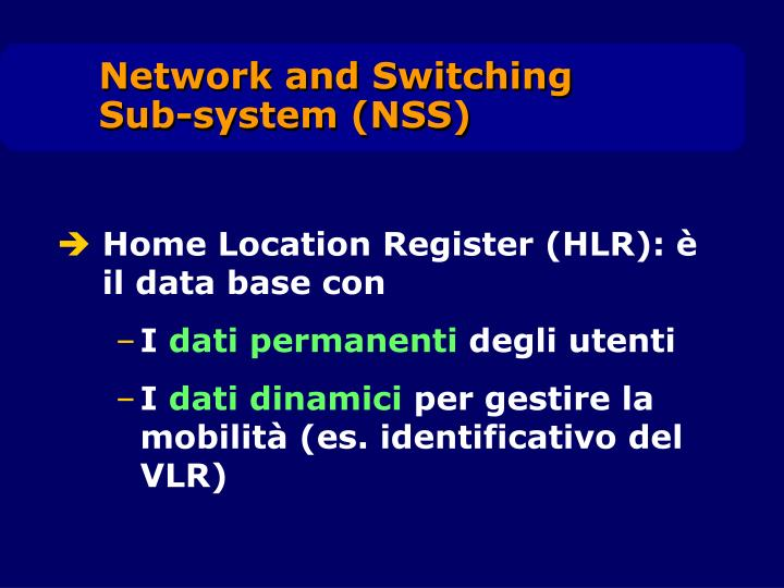 Home Location Register (HLR): è il data base con