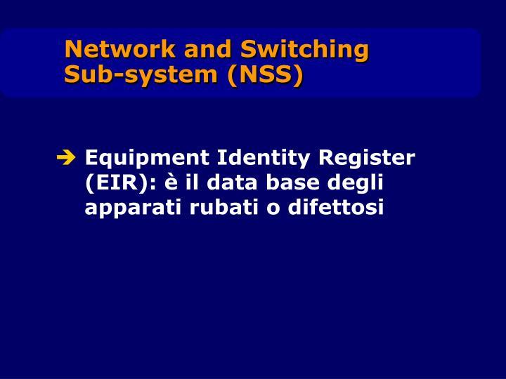 Equipment Identity Register (EIR): è il data base degli apparati rubati o difettosi