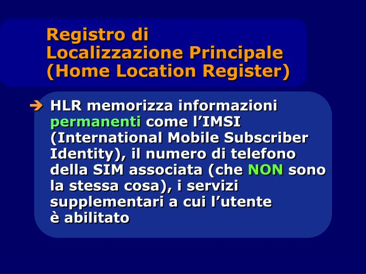 Registro di                                     Localizzazione Principale                                                    (Home Location Register)