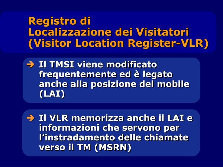Registro di                   Localizzazione dei Visitatori (Visitor Location Register-VLR)