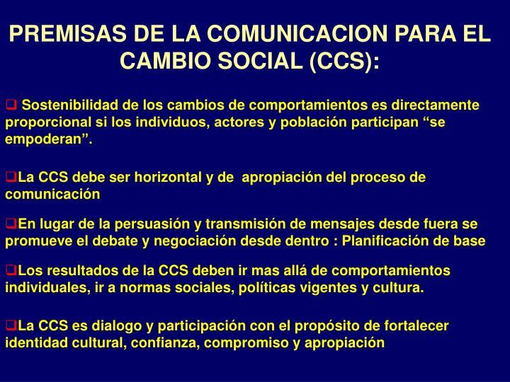PREMISAS DE LA COMUNICACION PARA EL CAMBIO SOCIAL (CCS):