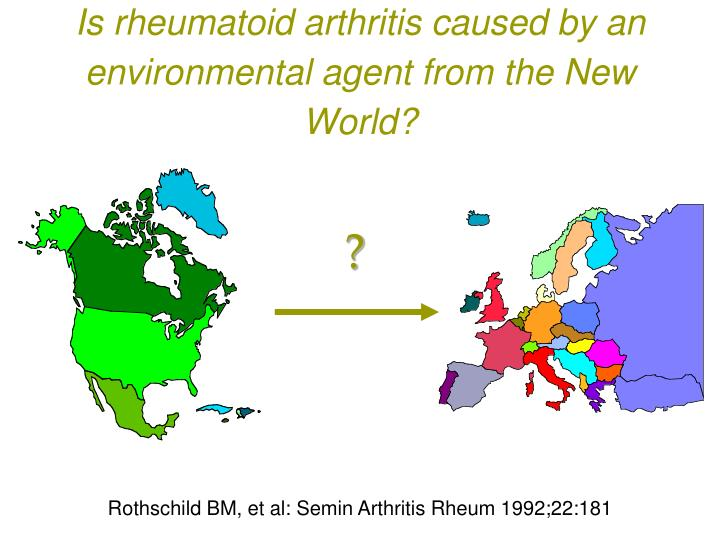 Is rheumatoid arthritis caused by an environmental agent from the New World?