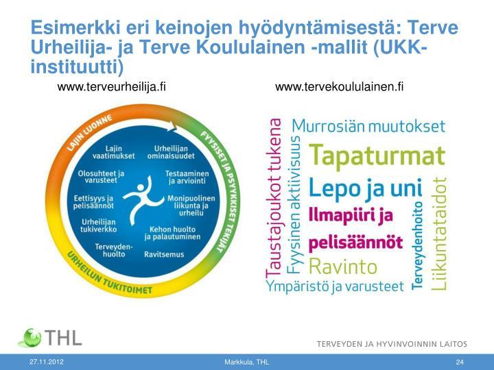 Esimerkki eri keinojen hyödyntämisestä: Terve Urheilija- ja Terve Koululainen -mallit (UKK-instituutti)