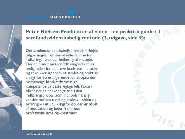 Peter Nielsen: Produktion af viden – en praktisk guide til samfundsvidenskabelig metode (3. udgave, side 9):