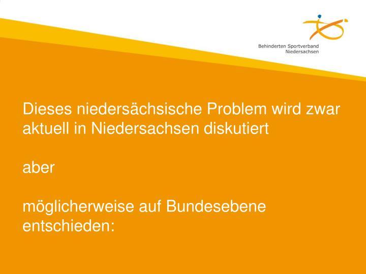 Dieses niedersächsische Problem wird zwar aktuell in Niedersachsen diskutiert