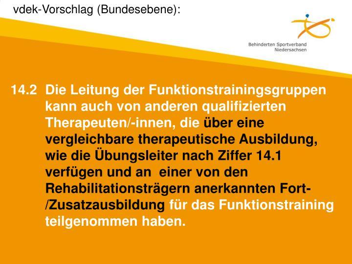 14.2Die Leitung der Funktionstrainingsgruppen kann auch von anderen qualifizierten Therapeuten/-innen, die
