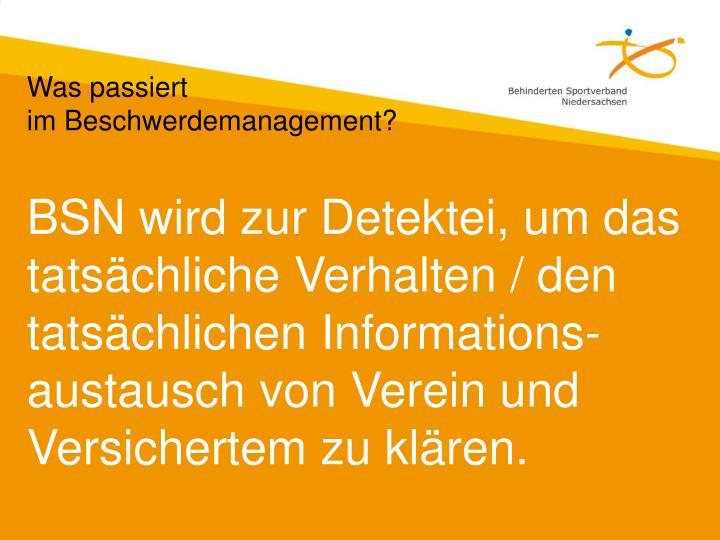BSN wird zur Detektei, um das tatsächliche Verhalten / den tatsächlichen Informations-austausch von Verein und Versichertem zu klären.