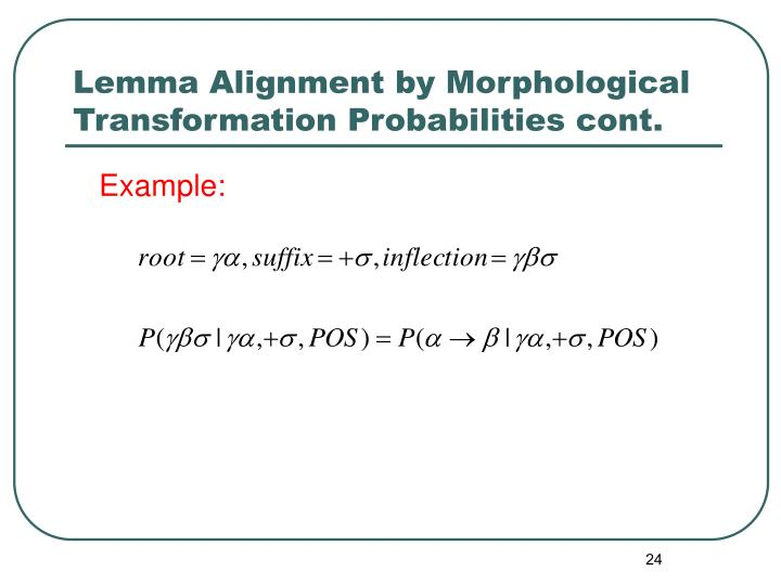 Lemma Alignment by Morphological Transformation Probabilities cont.