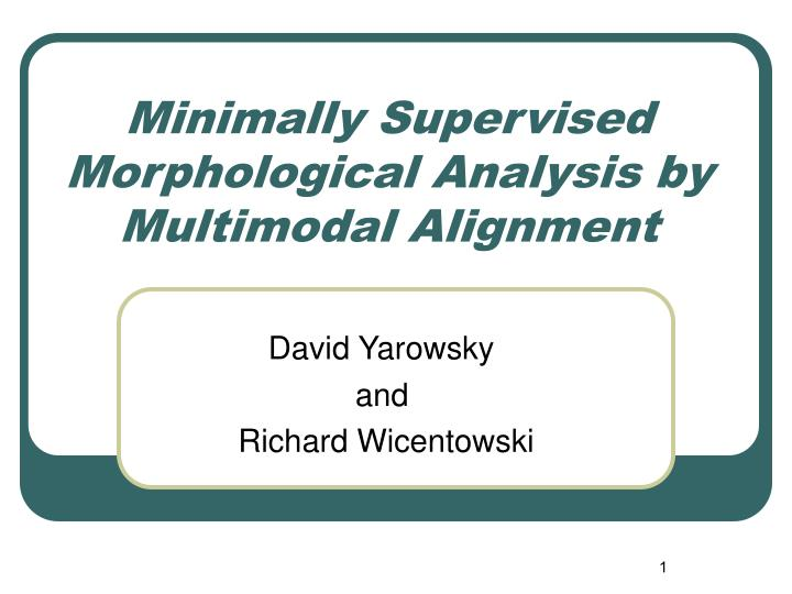 Minimally supervised morphological analysis by multimodal alignment