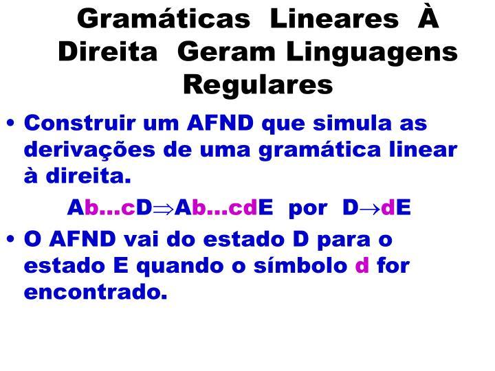 Gramáticas  Lineares  À Direita  Geram Linguagens Regulares