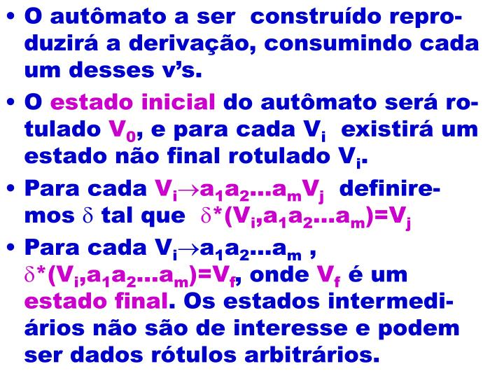 O autômato a ser  construído repro-duzirá a derivação, consumindo cada um desses v's.