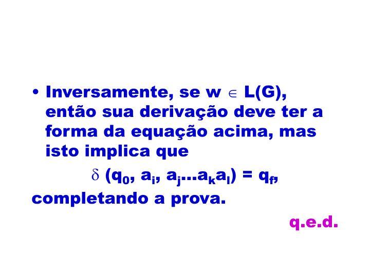 Inversamente, se w  L(G), então sua derivação deve ter a forma da equação acima, mas isto implica que