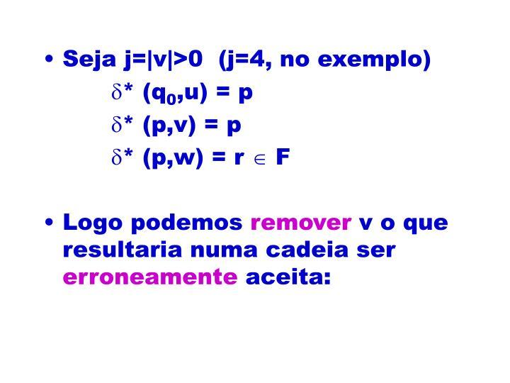 Seja j=|v|>0  (j=4, no exemplo)