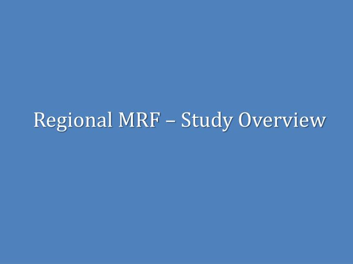 Regional MRF – Study Overview