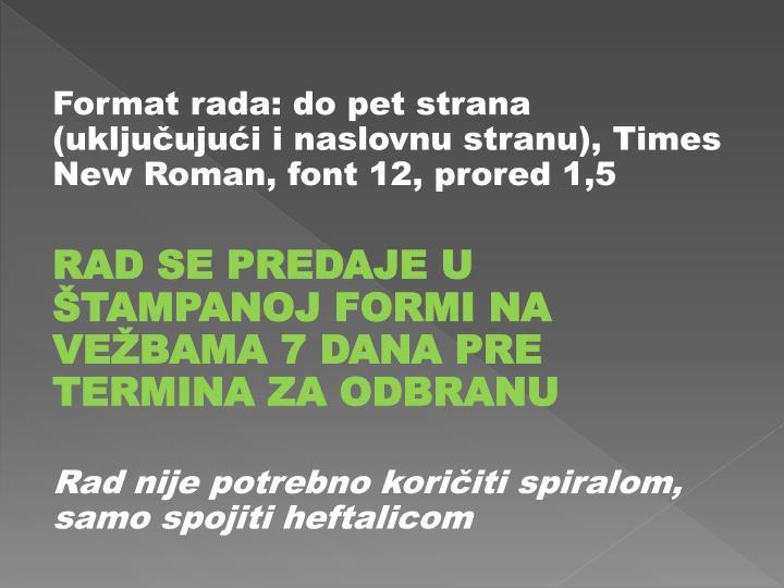 Format rada: do pet strana (uključujući i naslovnu stranu), Times New Roman, font 12, prored 1,5