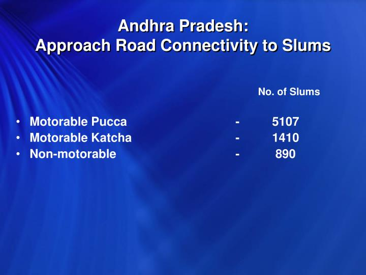 Andhra Pradesh:                           Approach Road Connectivity to Slums
