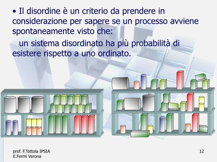 Il disordine è un criterio da prendere in considerazione per sapere se un processo avviene spontaneamente visto che: