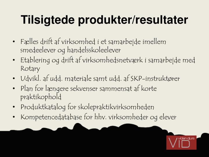 Tilsigtede produkter/resultater