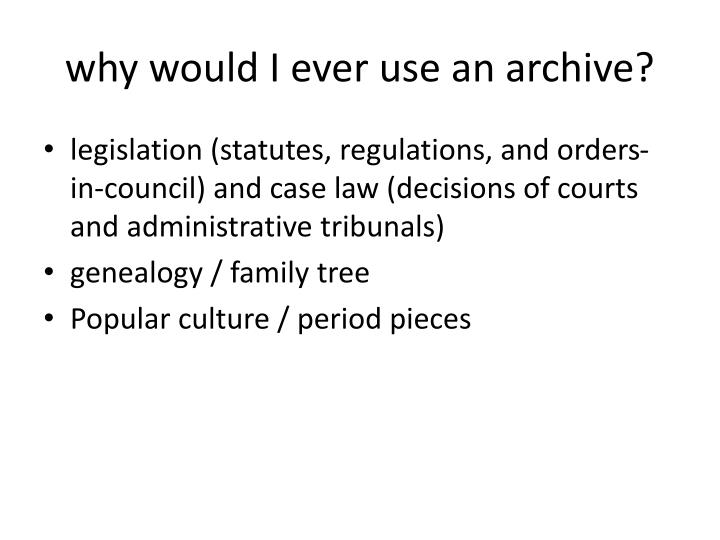 why would I ever use an archive?