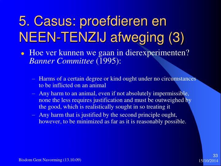 5. Casus: proefdieren en NEEN-TENZIJ afweging (3)