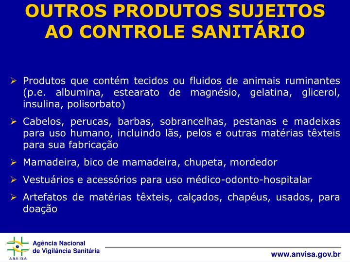 OUTROS PRODUTOS SUJEITOS AO CONTROLE SANITÁRIO