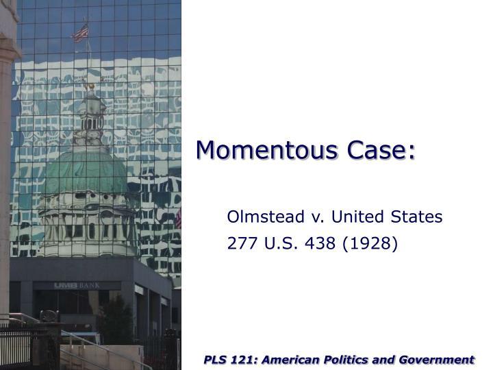 Momentous Case: