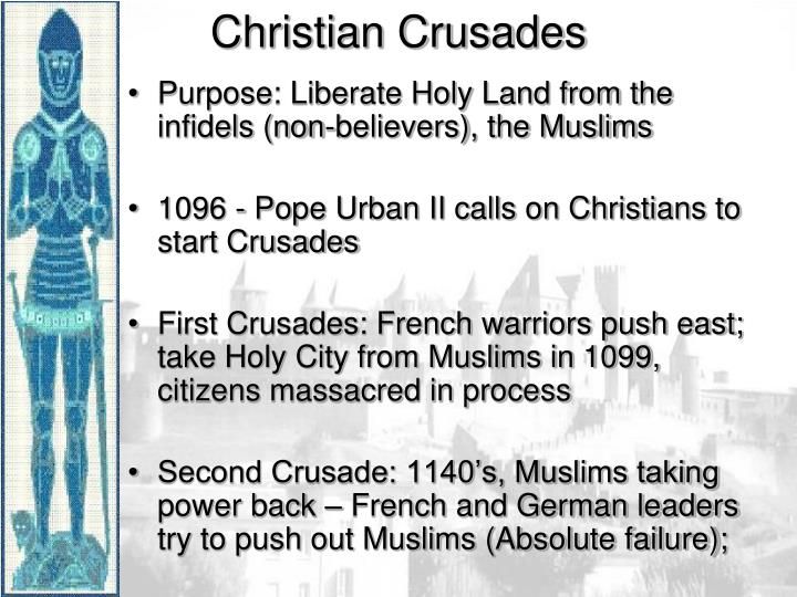 Purpose: Liberate Holy Land from the infidels (non-believers), the Muslims