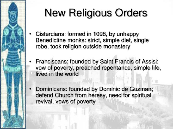 Cistercians: formed in 1098, by unhappy Benedictine monks: strict, simple diet, single robe, took religion outside monastery