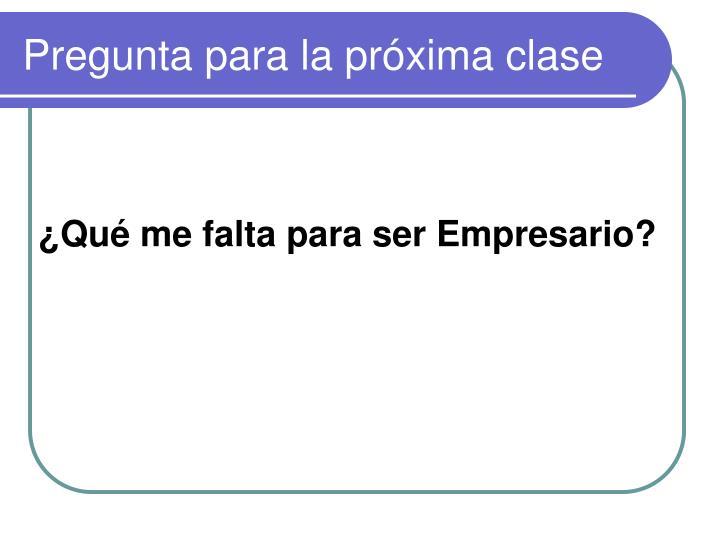 Pregunta para la próxima clase
