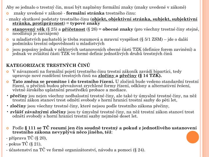 Aby se jednalo o trestný čin, musí být naplněny formální znaky (znaky uvedené vzákoně)
