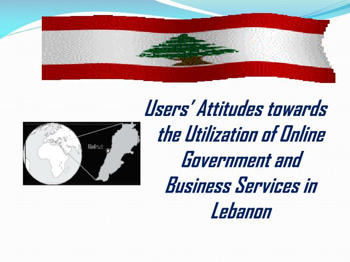 Users' Attitudes towards the Utilization of Online Government and Business Services in Lebanon