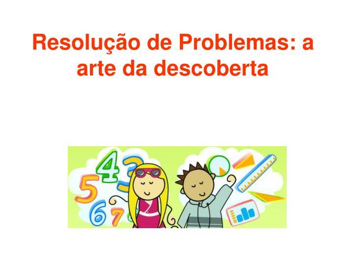 Resolução de Problemas: a arte da descoberta