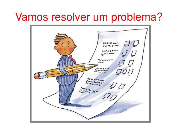 Vamos resolver um problema?