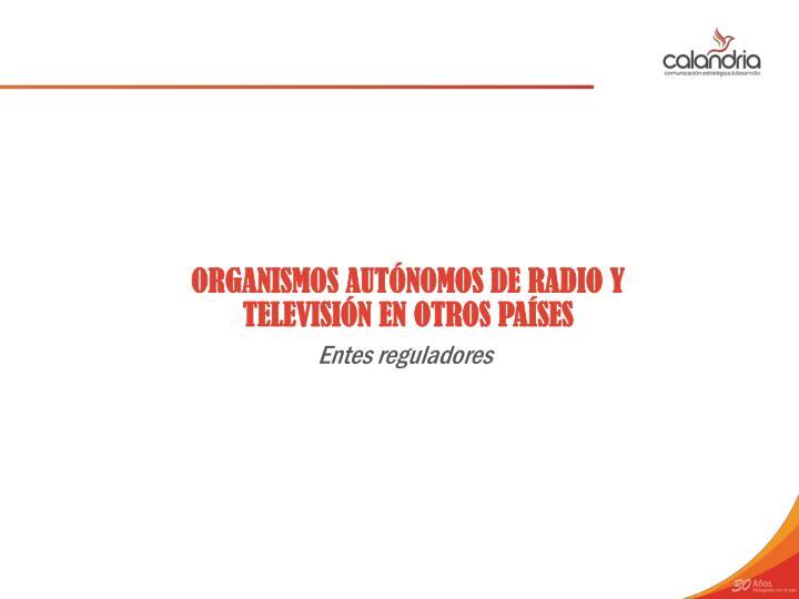 ORGANISMOS AUTÓNOMOS DE RADIO Y TELEVISIÓN EN OTROS PAÍSES
