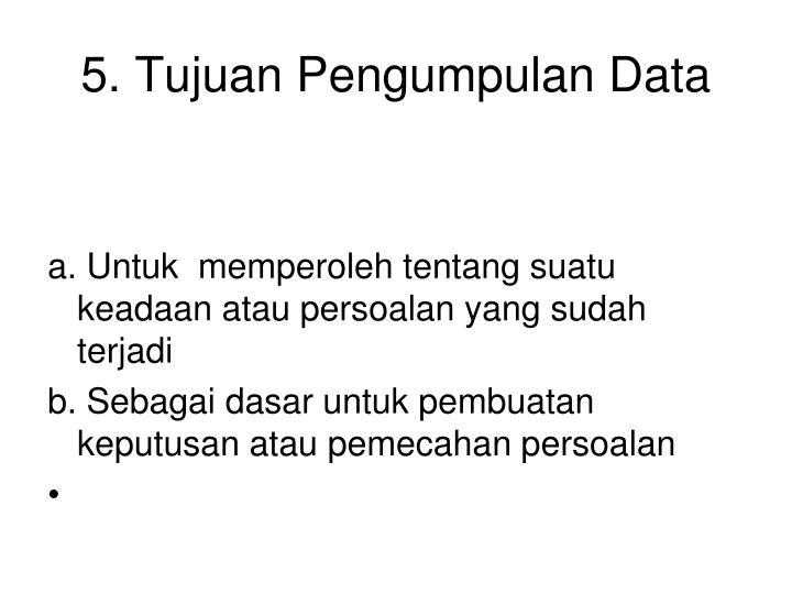 5. Tujuan Pengumpulan Data