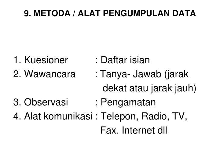 9. METODA / ALAT PENGUMPULAN DATA
