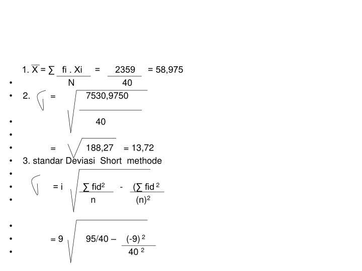 1. X = ∑   fi . Xi     =      2359     = 58,975