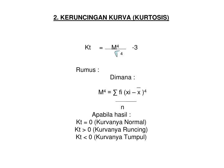 2. KERUNCINGAN KURVA (KURTOSIS)