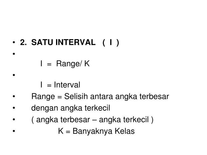2.  SATU INTERVAL   (  I  )