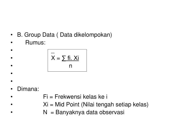 B. Group Data ( Data dikelompokan)