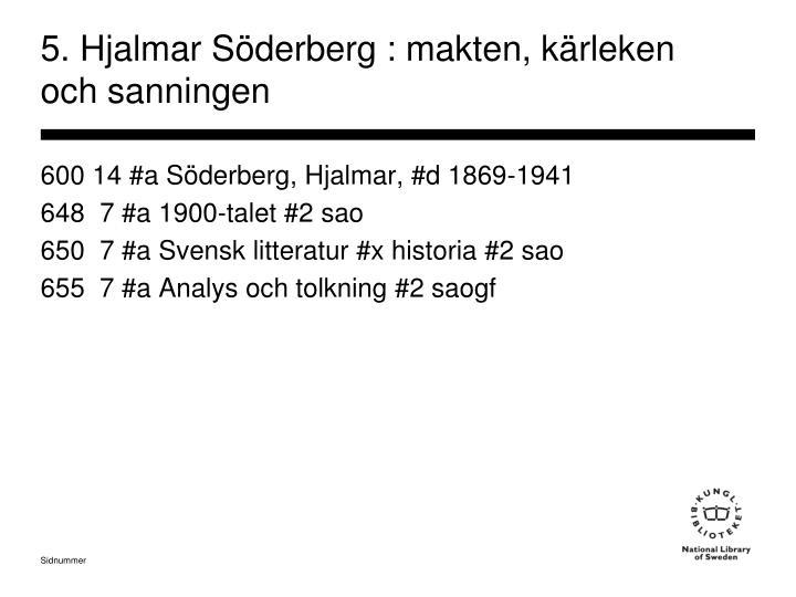 5. Hjalmar Söderberg : makten, kärleken och sanningen