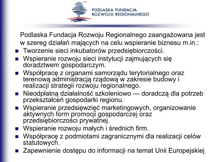 Podlaska Fundacja Rozwoju Regionalnego zaangażowana jest w szereg działań mających na celu wspieranie biznesu m.in.:
