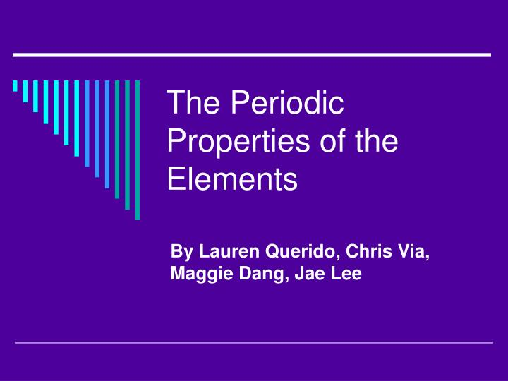 The periodic properties of the elements