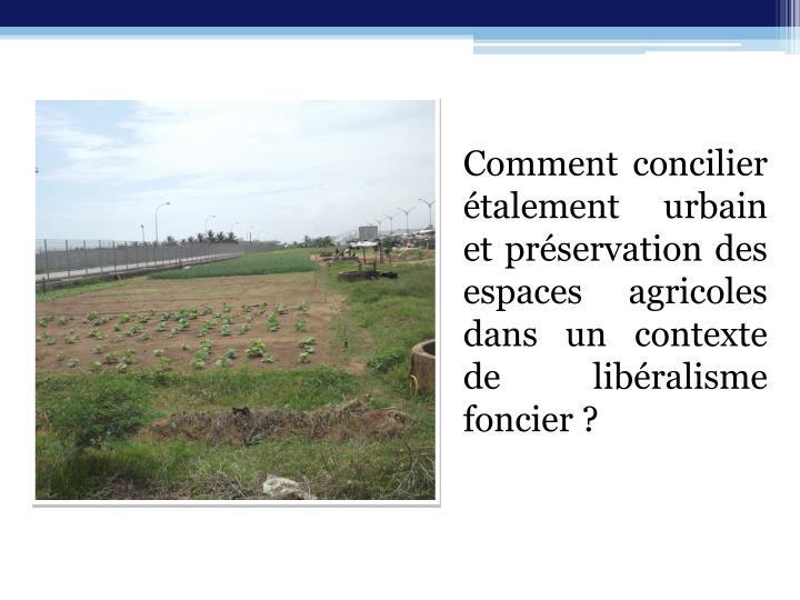 Comment concilier étalement urbain et préservation des espaces agricoles dans un contexte de libéralisme foncier?