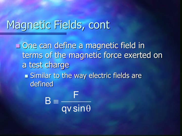 Magnetic Fields, cont