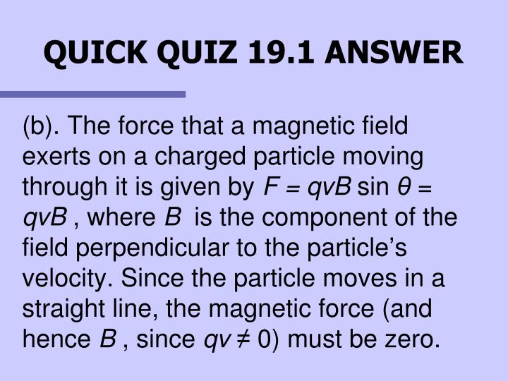 (b). The force that a magnetic field exerts on a charged particle moving through it is given by